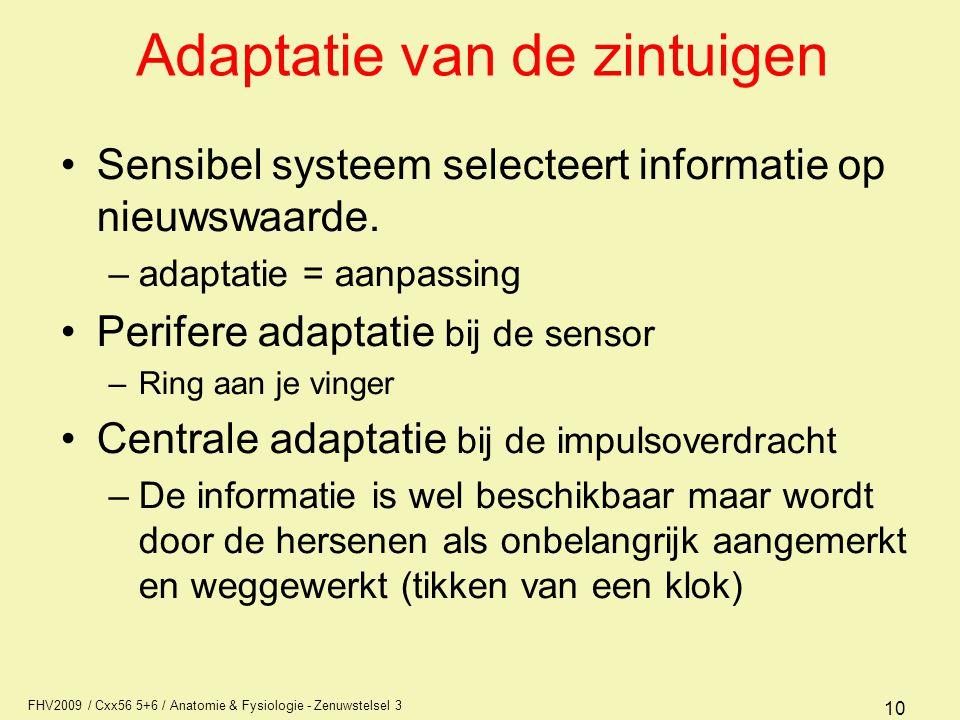 FHV2009 / Cxx56 5+6 / Anatomie & Fysiologie - Zenuwstelsel 3 10 Adaptatie van de zintuigen Sensibel systeem selecteert informatie op nieuwswaarde. –ad