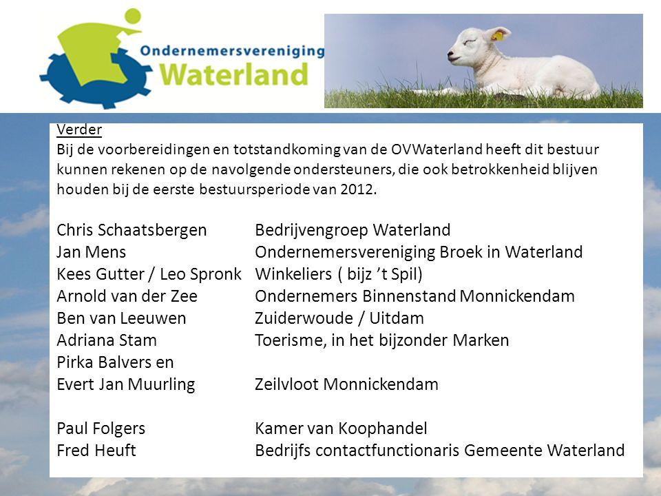Verder Bij de voorbereidingen en totstandkoming van de OVWaterland heeft dit bestuur kunnen rekenen op de navolgende ondersteuners, die ook betrokkenheid blijven houden bij de eerste bestuursperiode van 2012.