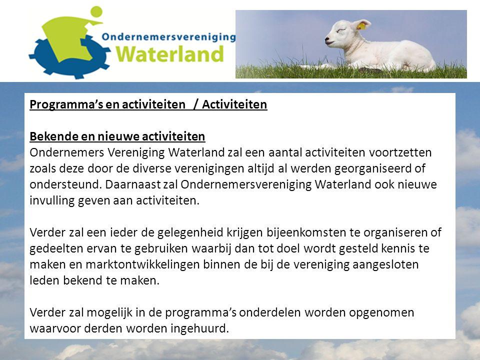 Programma's en activiteiten / Activiteiten Bekende en nieuwe activiteiten Ondernemers Vereniging Waterland zal een aantal activiteiten voortzetten zoals deze door de diverse verenigingen altijd al werden georganiseerd of ondersteund.