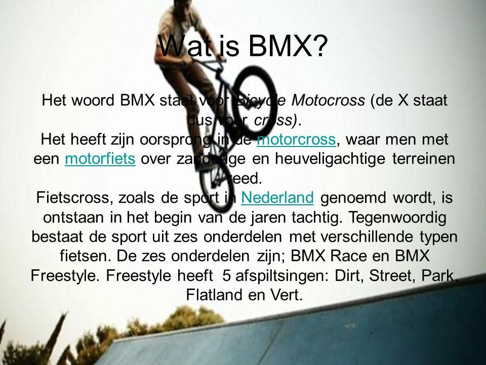 Wat is BMX? Het woord BMX staat voor Bicycle Motocross (de X staat dus voor cross). Het heeft zijn oorsprong in de motorcross, waar men met een motorf