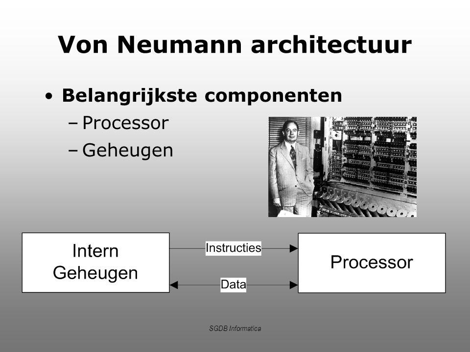SGDB Informatica Von Neumann architectuur Belangrijkste componenten –Processor –Geheugen