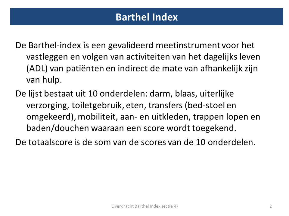 Barthel Index 2 De Barthel-index is een gevalideerd meetinstrument voor het vastleggen en volgen van activiteiten van het dagelijks leven (ADL) van pa