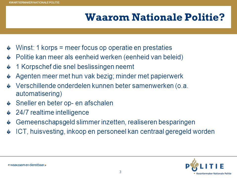 GELDERLAND_ZUID KWARTIERMAKER NATIONALE POLITIE 3 Waarom Nationale Politie? Winst: 1 korps = meer focus op operatie en prestaties Politie kan meer als
