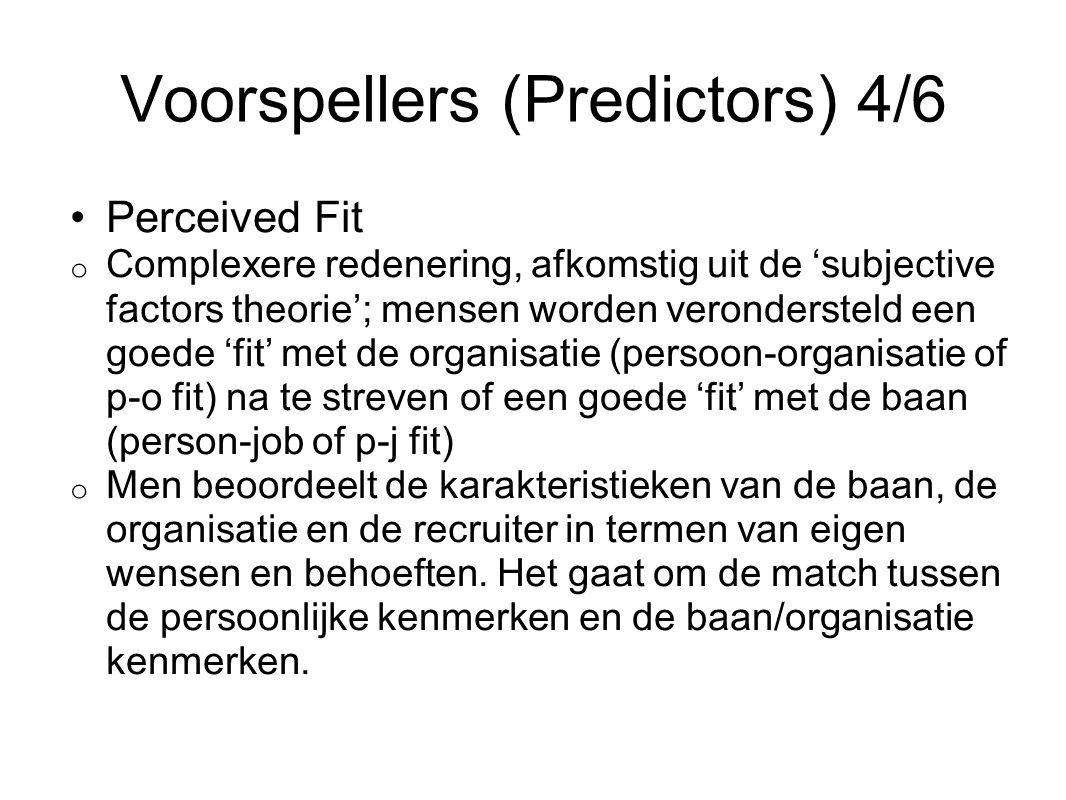 Voorspellers (Predictors) 4/6 Perceived Fit o Complexere redenering, afkomstig uit de 'subjective factors theorie'; mensen worden verondersteld een go