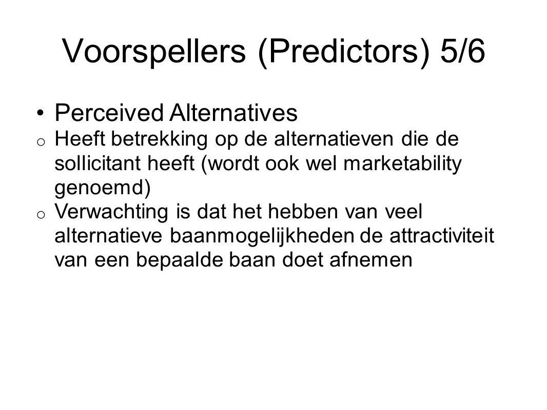 Voorspellers (Predictors) 5/6 Perceived Alternatives o Heeft betrekking op de alternatieven die de sollicitant heeft (wordt ook wel marketability geno