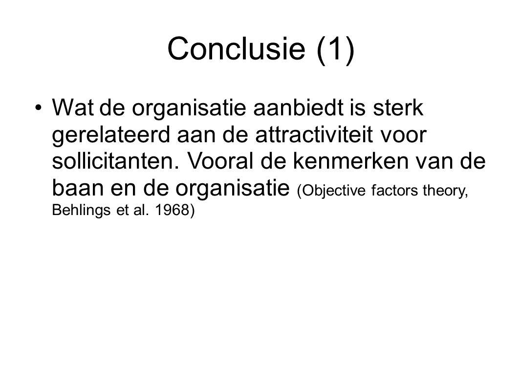 Conclusie (1) Wat de organisatie aanbiedt is sterk gerelateerd aan de attractiviteit voor sollicitanten. Vooral de kenmerken van de baan en de organis