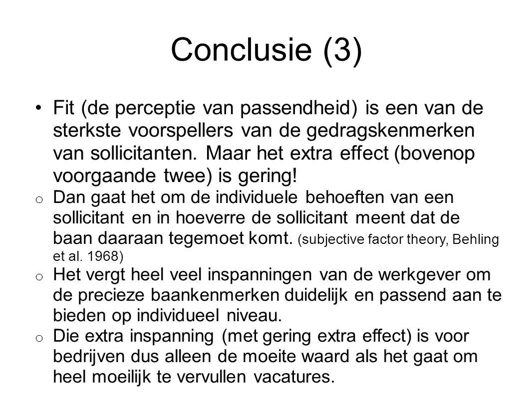 Conclusie (3) Fit (de perceptie van passendheid) is een van de sterkste voorspellers van de gedragskenmerken van sollicitanten. Maar het extra effect