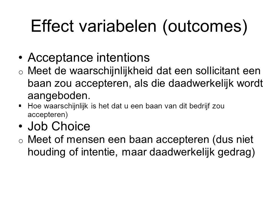 Effect variabelen (outcomes) Acceptance intentions o Meet de waarschijnlijkheid dat een sollicitant een baan zou accepteren, als die daadwerkelijk wor