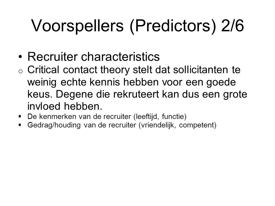 Voorspellers (Predictors) 2/6 Recruiter characteristics o Critical contact theory stelt dat sollicitanten te weinig echte kennis hebben voor een goede