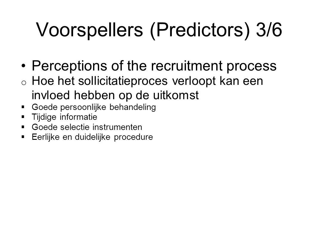Voorspellers (Predictors) 3/6 Perceptions of the recruitment process o Hoe het sollicitatieproces verloopt kan een invloed hebben op de uitkomst  Goe