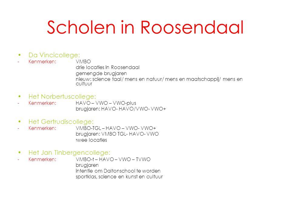 Scholen in Roosendaal Da Vincicollege: -Kenmerken:VMBO drie locaties in Roosendaal gemengde brugjaren nieuw: science taal/ mens en natuur/ mens en maatschappij/ mens en cultuur Het Norbertuscollege: -Kenmerken:HAVO – VWO – VWO-plus brugjaren: HAVO- HAVO/VWO- VWO+ Het Gertrudiscollege: -Kenmerken:VMBO-TGL – HAVO – VWO- VWO+ brugjaren: VMBO TGL- HAVO- VWO t wee locaties Het Jan Tinbergencollege: -Kenmerken: VMBO-t – HAVO – VWO – TVWO brugjaren intentie om Daltonschool te worden sportklas, science en kunst en cultuur