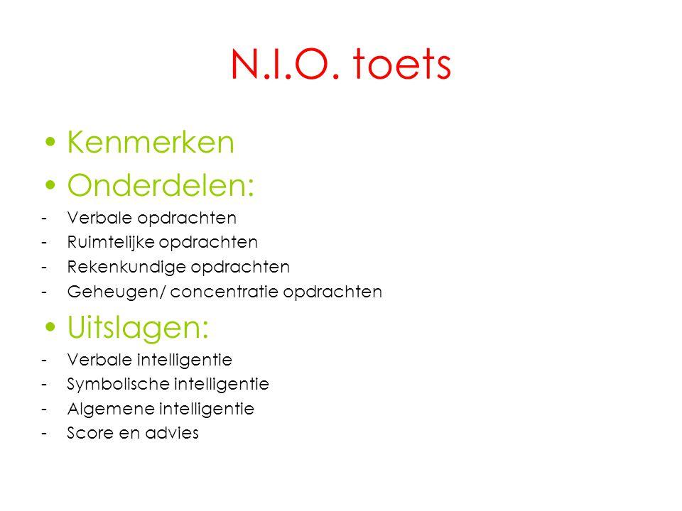 N.I.O. toets Kenmerken Onderdelen: -Verbale opdrachten -Ruimtelijke opdrachten -Rekenkundige opdrachten -Geheugen/ concentratie opdrachten Uitslagen: