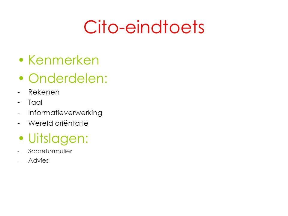 Cito-eindtoets Kenmerken Onderdelen: -Rekenen -Taal -Informatieverwerking -Wereld oriëntatie Uitslagen: -Scoreformulier -Advies