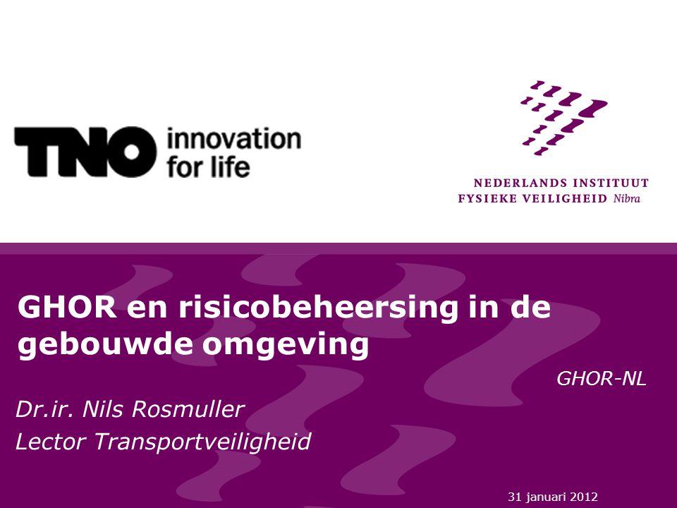 31 januari 2012 GHOR en risicobeheersing in de gebouwde omgeving GHOR-NL Dr.ir. Nils Rosmuller Lector Transportveiligheid