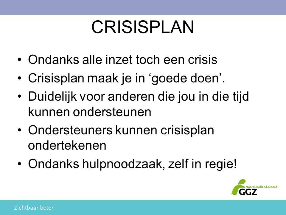CRISISPLAN Ondanks alle inzet toch een crisis Crisisplan maak je in 'goede doen'. Duidelijk voor anderen die jou in die tijd kunnen ondersteunen Onder