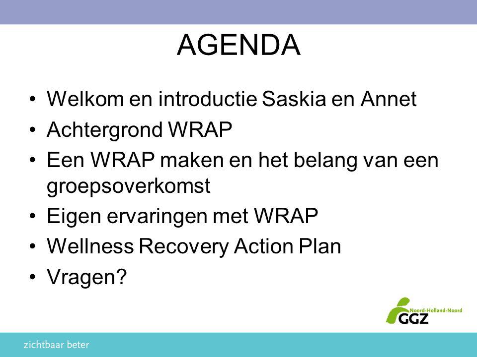 AGENDA Welkom en introductie Saskia en Annet Achtergrond WRAP Een WRAP maken en het belang van een groepsoverkomst Eigen ervaringen met WRAP Wellness