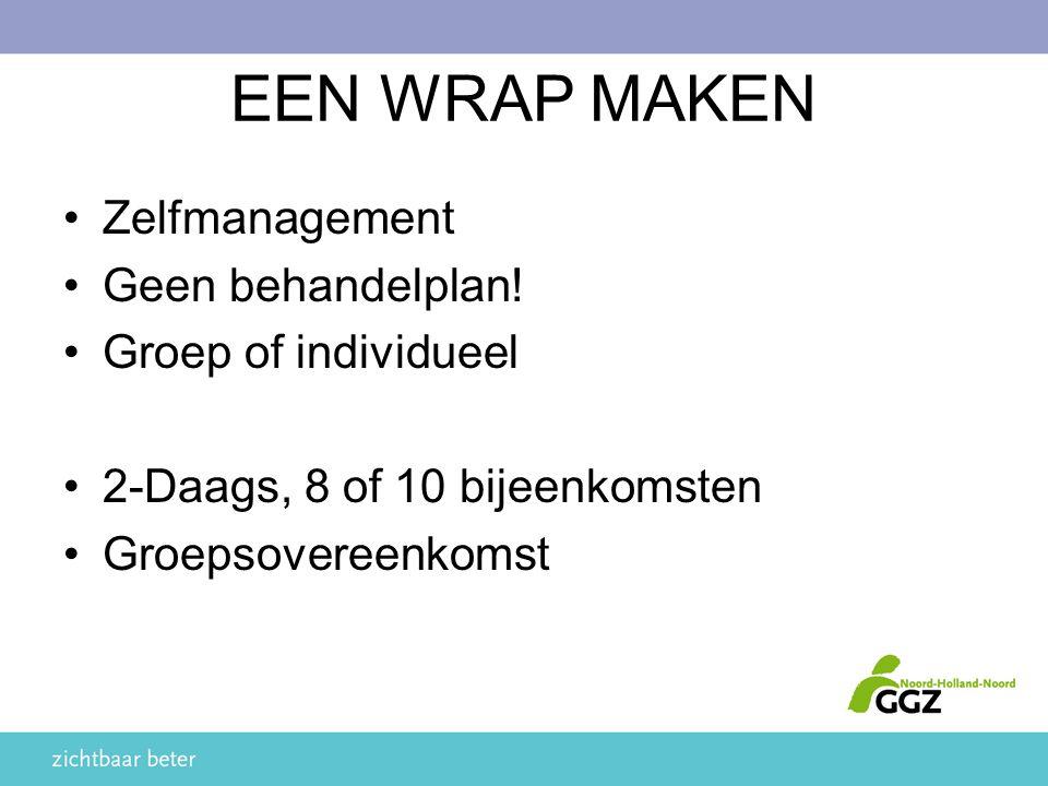 EEN WRAP MAKEN Zelfmanagement Geen behandelplan! Groep of individueel 2-Daags, 8 of 10 bijeenkomsten Groepsovereenkomst