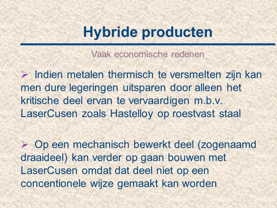 Hybride producten Vaak economische redenen  Indien metalen thermisch te versmelten zijn kan men dure legeringen uitsparen door alleen het kritische d