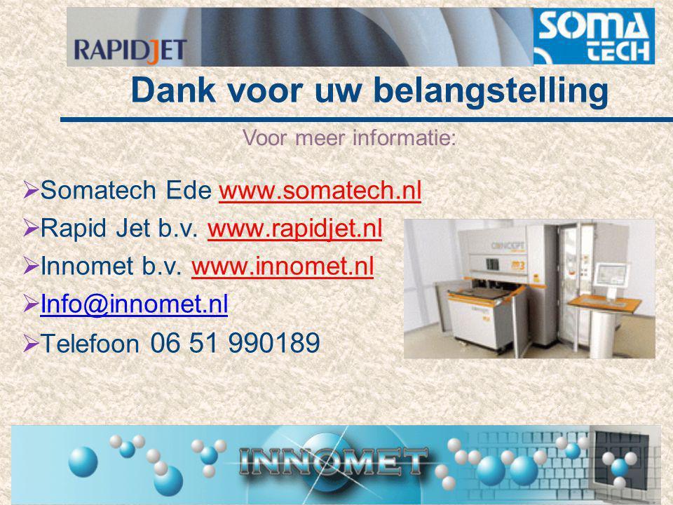 Dank voor uw belangstelling Voor meer informatie:  Somatech Ede www.somatech.nl  Rapid Jet b.v. www.rapidjet.nl  Innomet b.v. www.innomet.nl  Info