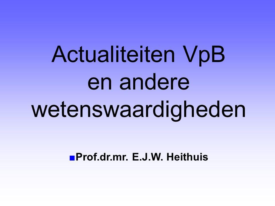 ■Prof.dr.mr. E.J.W. Heithuis Actualiteiten VpB en andere wetenswaardigheden