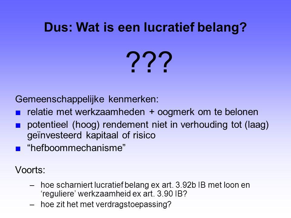 Dus: Wat is een lucratief belang? ??? Gemeenschappelijke kenmerken: ■relatie met werkzaamheden + oogmerk om te belonen ■potentieel (hoog) rendement ni