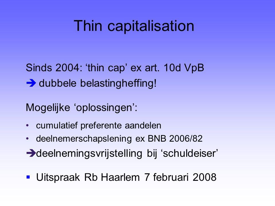 Thin capitalisation Sinds 2004: 'thin cap' ex art. 10d VpB  dubbele belastingheffing! Mogelijke 'oplossingen': cumulatief preferente aandelen deelnem