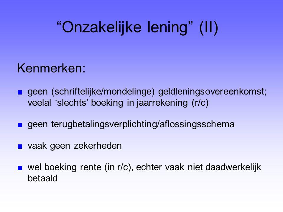 """""""Onzakelijke lening"""" (II) Kenmerken: ■geen (schriftelijke/mondelinge) geldleningsovereenkomst; veelal 'slechts' boeking in jaarrekening (r/c) ■geen te"""