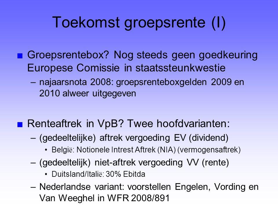 Toekomst groepsrente (I) ■Groepsrentebox? Nog steeds geen goedkeuring Europese Comissie in staatssteunkwestie –najaarsnota 2008: groepsrenteboxgelden
