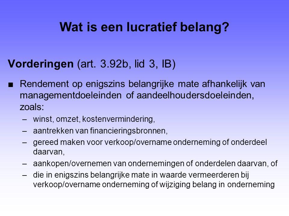 Wat is een lucratief belang? Vorderingen (art. 3.92b, lid 3, IB) ■Rendement op enigszins belangrijke mate afhankelijk van managementdoeleinden of aand