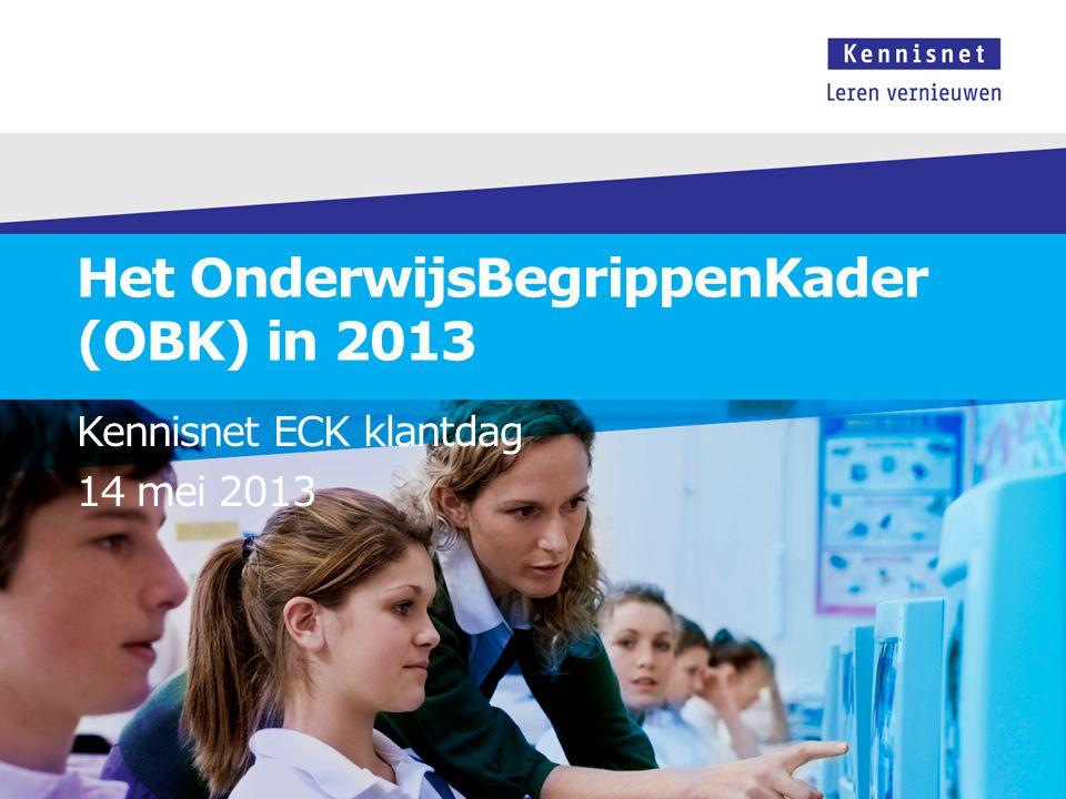 Het OnderwijsBegrippenKader (OBK) in 2013 Kennisnet ECK klantdag 14 mei 2013