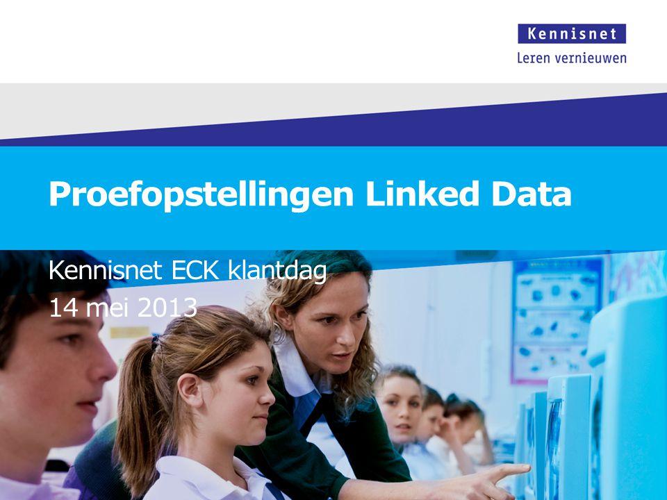 Proefopstellingen Linked Data Kennisnet ECK klantdag 14 mei 2013