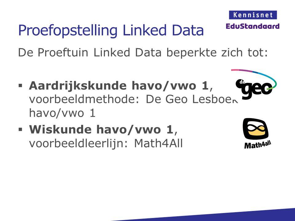 De Proeftuin Linked Data beperkte zich tot:  Aardrijkskunde havo/vwo 1, voorbeeldmethode: De Geo Lesboek havo/vwo 1  Wiskunde havo/vwo 1, voorbeeldl