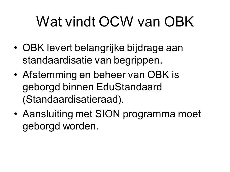 Wat vindt OCW van OBK OBK levert belangrijke bijdrage aan standaardisatie van begrippen. Afstemming en beheer van OBK is geborgd binnen EduStandaard (