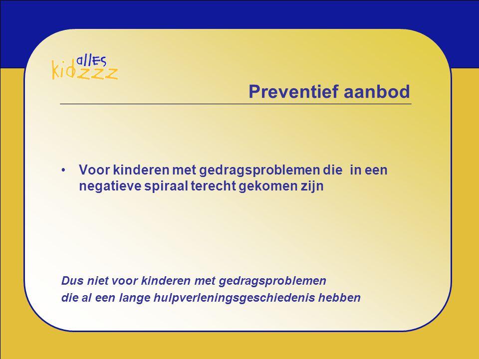 Preventief aanbod Voor kinderen met gedragsproblemen die in een negatieve spiraal terecht gekomen zijn Dus niet voor kinderen met gedragsproblemen die