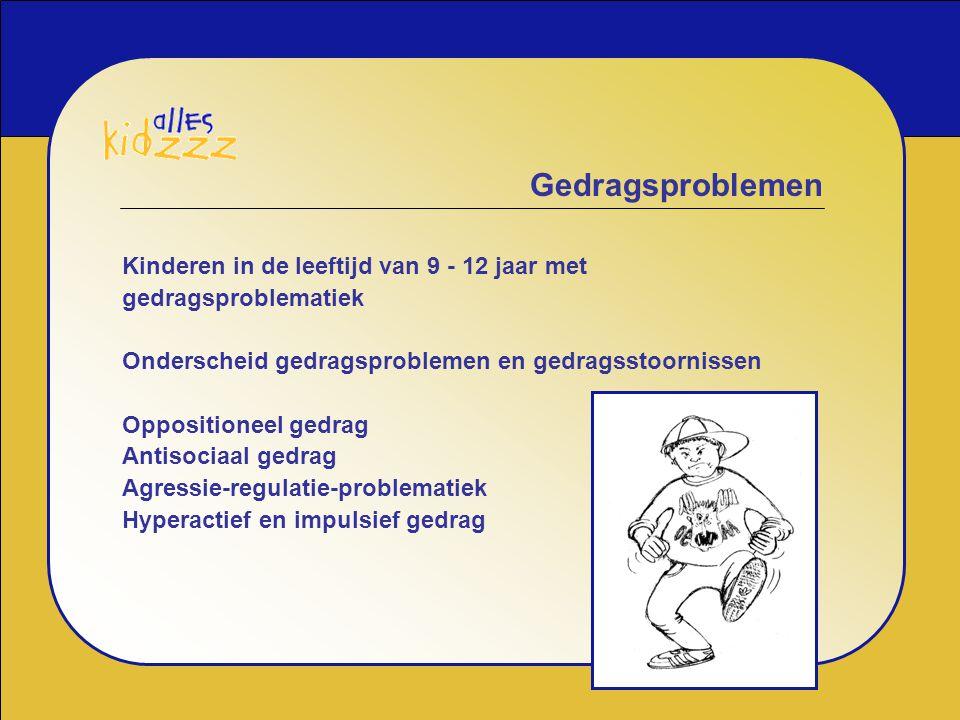 Gedragsproblemen Kinderen in de leeftijd van 9 - 12 jaar met gedragsproblematiek Onderscheid gedragsproblemen en gedragsstoornissen Oppositioneel gedr