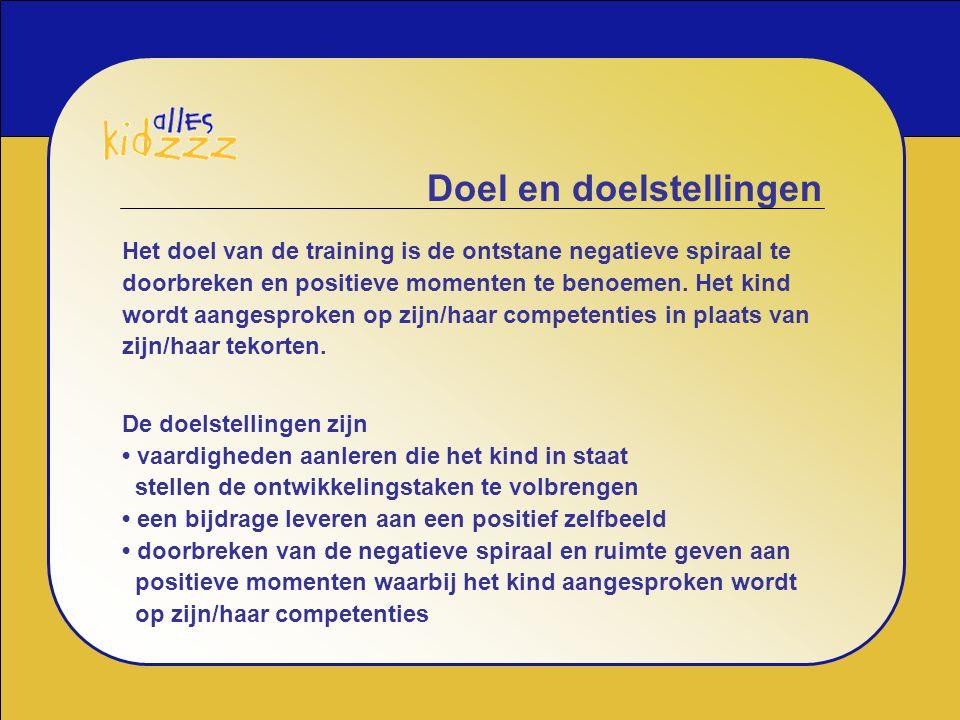 Doel en doelstellingen Het doel van de training is de ontstane negatieve spiraal te doorbreken en positieve momenten te benoemen. Het kind wordt aange