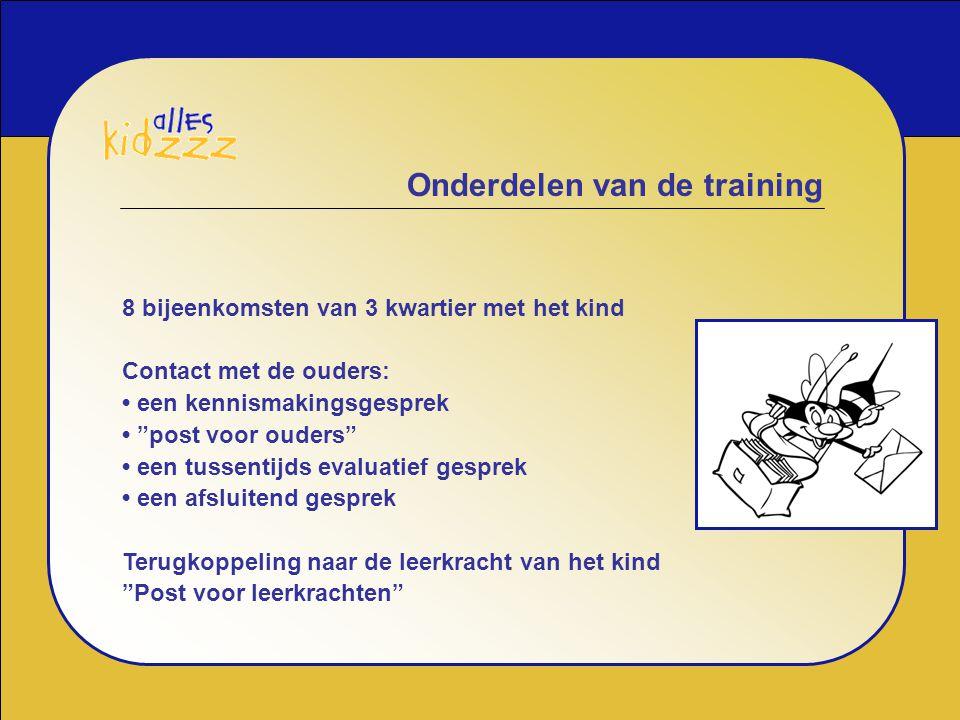 """Onderdelen van de training 8 bijeenkomsten van 3 kwartier met het kind Contact met de ouders: een kennismakingsgesprek """"post voor ouders"""" een tussenti"""