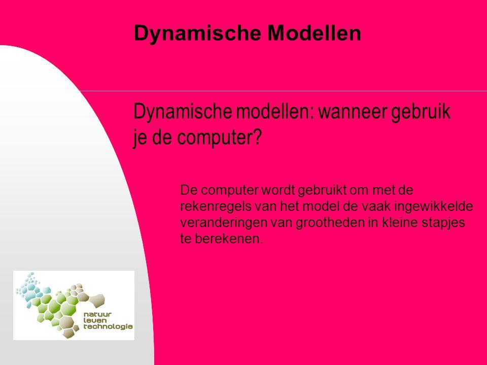 Dynamische Modellen Dynamische modellen: wanneer gebruik je de computer? De computer wordt gebruikt om met de rekenregels van het model de vaak ingewi