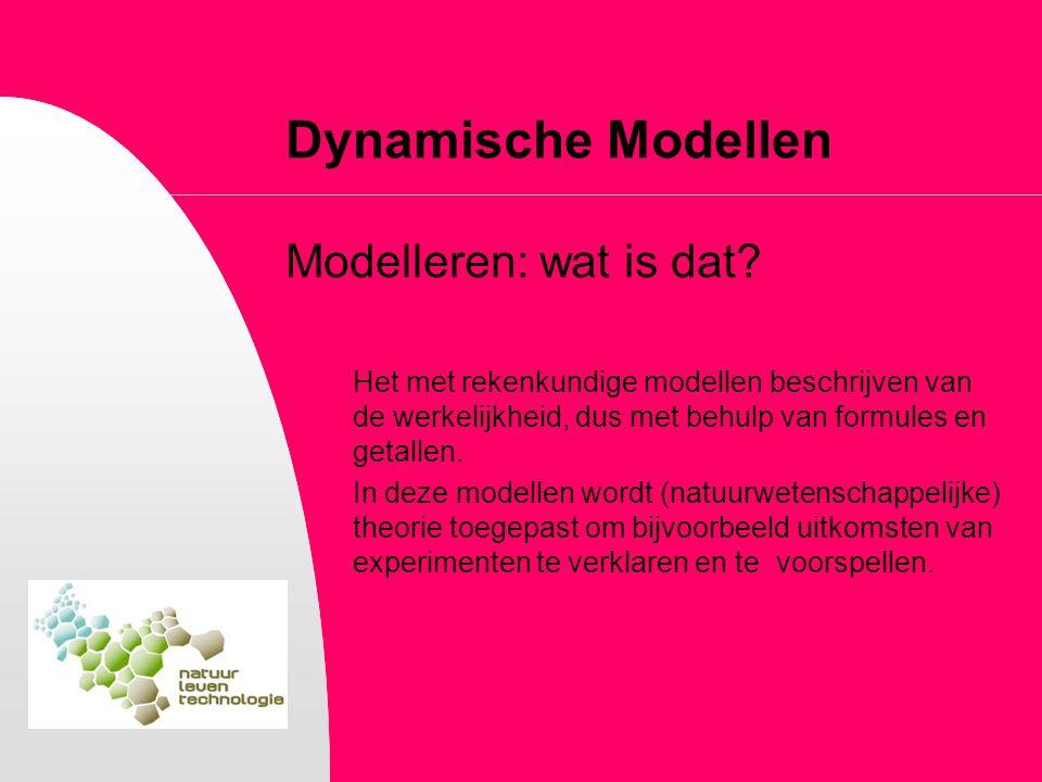 Dynamische Modellen Modelleren: wat is dat? Het met rekenkundige modellen beschrijven van de werkelijkheid, dus met behulp van formules en getallen. I