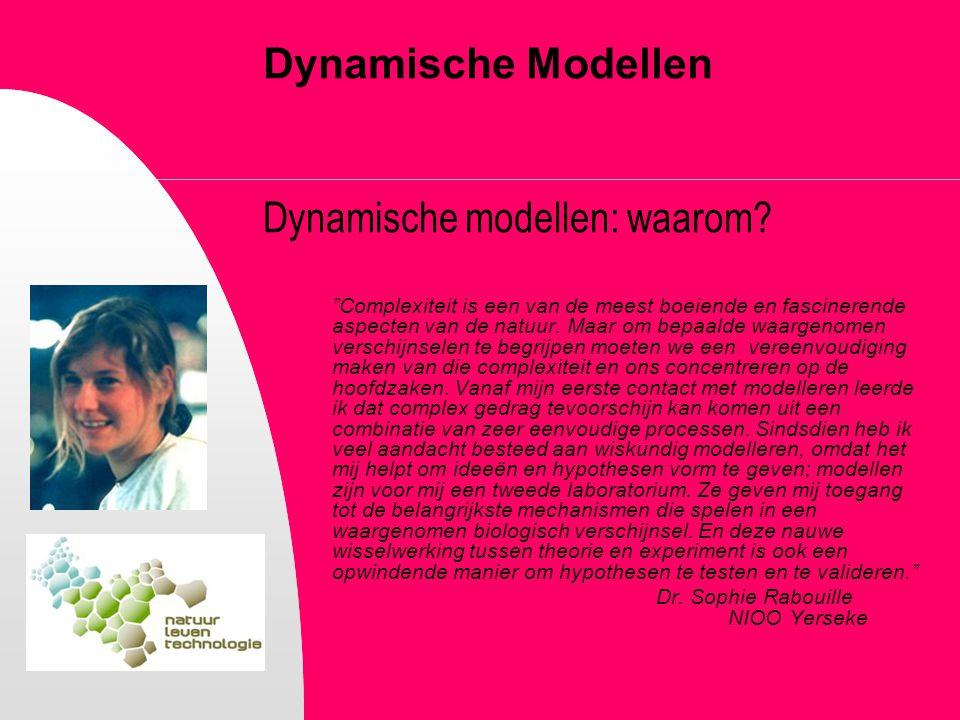"""Dynamische Modellen Dynamische modellen: waarom? """"Complexiteit is een van de meest boeiende en fascinerende aspecten van de natuur. Maar om bepaalde w"""
