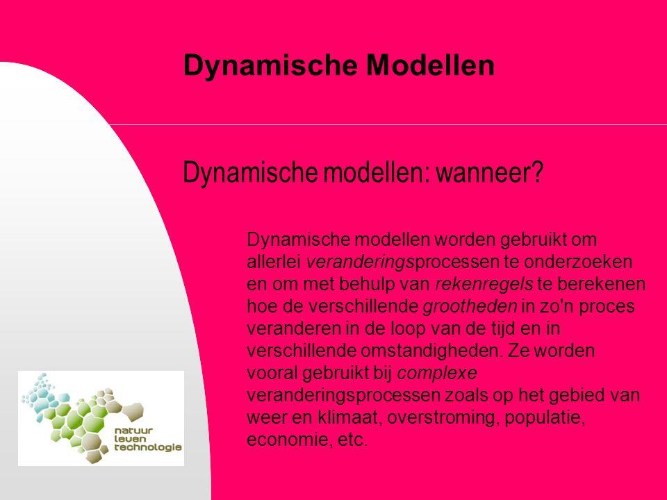 Dynamische Modellen Dynamische modellen: wanneer? Dynamische modellen worden gebruikt om allerlei veranderingsprocessen te onderzoeken en om met behul