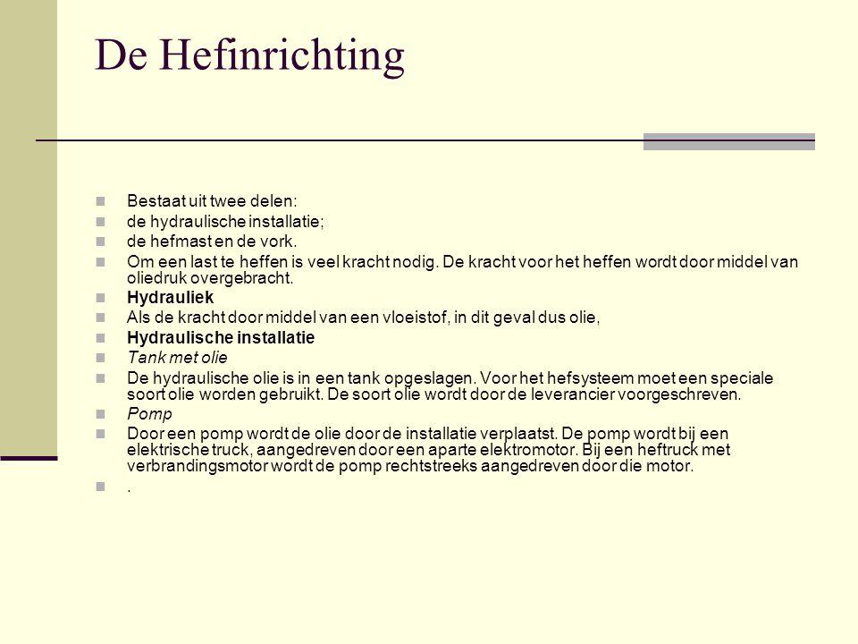 De Hefinrichting Bestaat uit twee delen: de hydraulische installatie; de hefmast en de vork.
