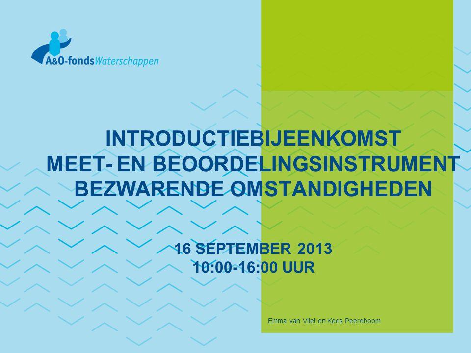 INTRODUCTIEBIJEENKOMST MEET- EN BEOORDELINGSINSTRUMENT BEZWARENDE OMSTANDIGHEDEN 16 SEPTEMBER 2013 10:00-16:00 UUR Emma van Vliet en Kees Peereboom