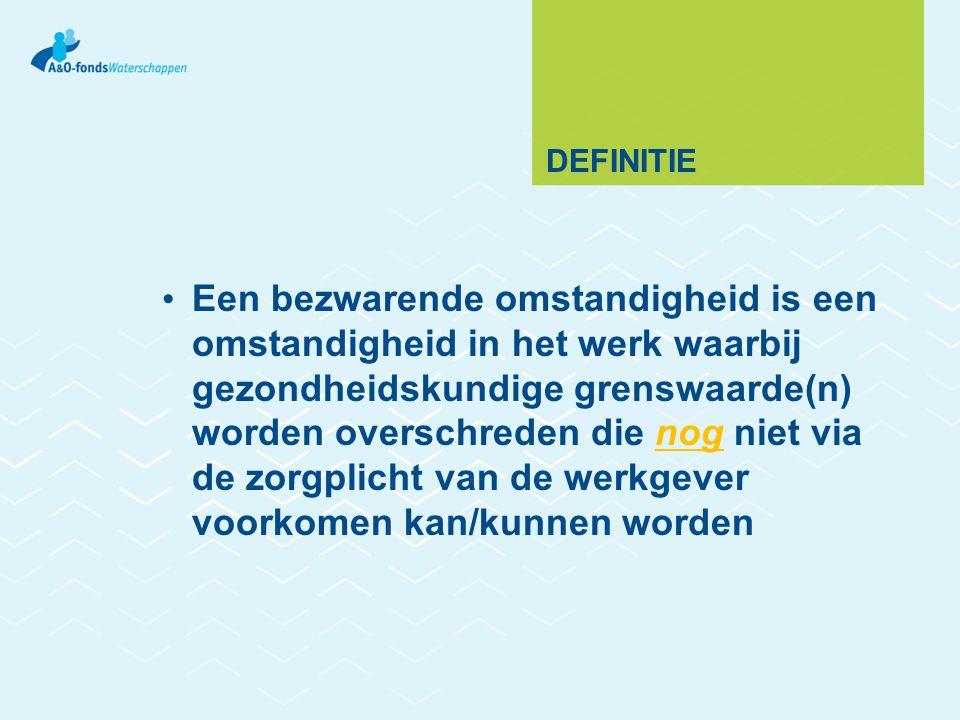 DEFINITIE Een bezwarende omstandigheid is een omstandigheid in het werk waarbij gezondheidskundige grenswaarde(n) worden overschreden die nog niet via de zorgplicht van de werkgever voorkomen kan/kunnen worden