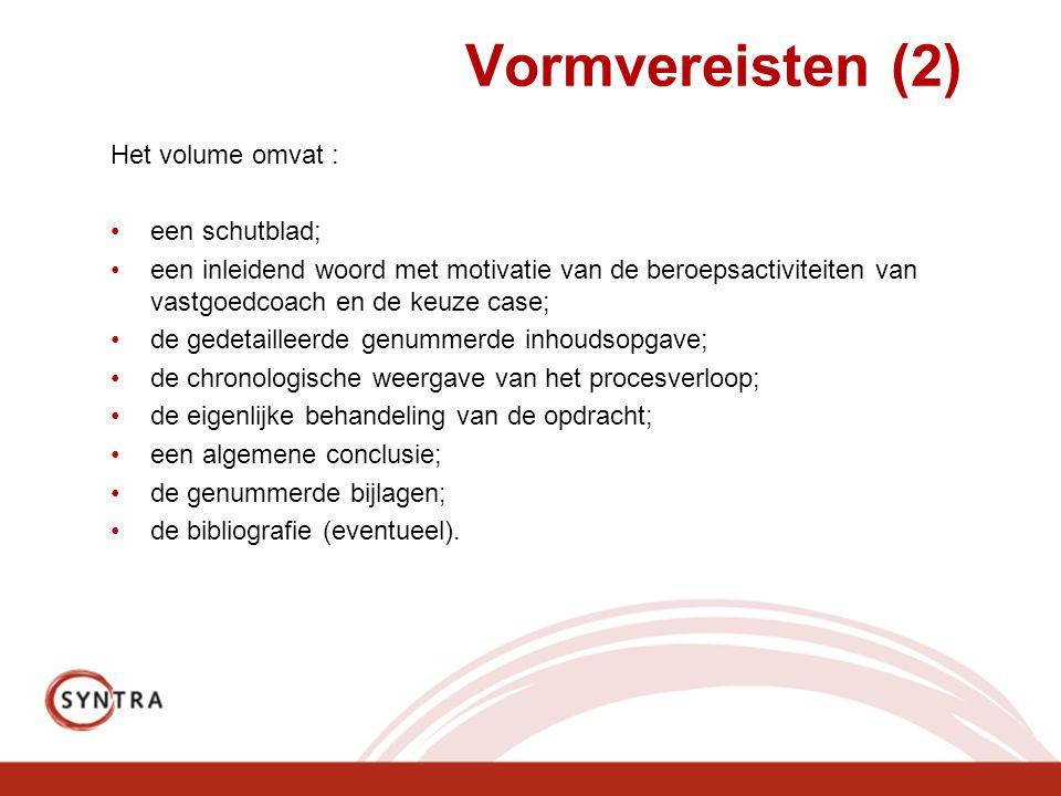 Vormvereisten (2) Het volume omvat : een schutblad; een inleidend woord met motivatie van de beroepsactiviteiten van vastgoedcoach en de keuze case; d