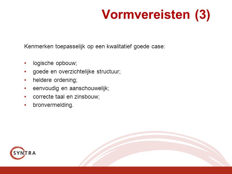 Vormvereisten (3) Kenmerken toepasselijk op een kwalitatief goede case: logische opbouw; goede en overzichtelijke structuur; heldere ordening; eenvoud