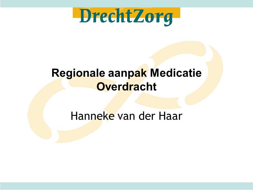 Regionale aanpak Medicatie Overdracht Hanneke van der Haar