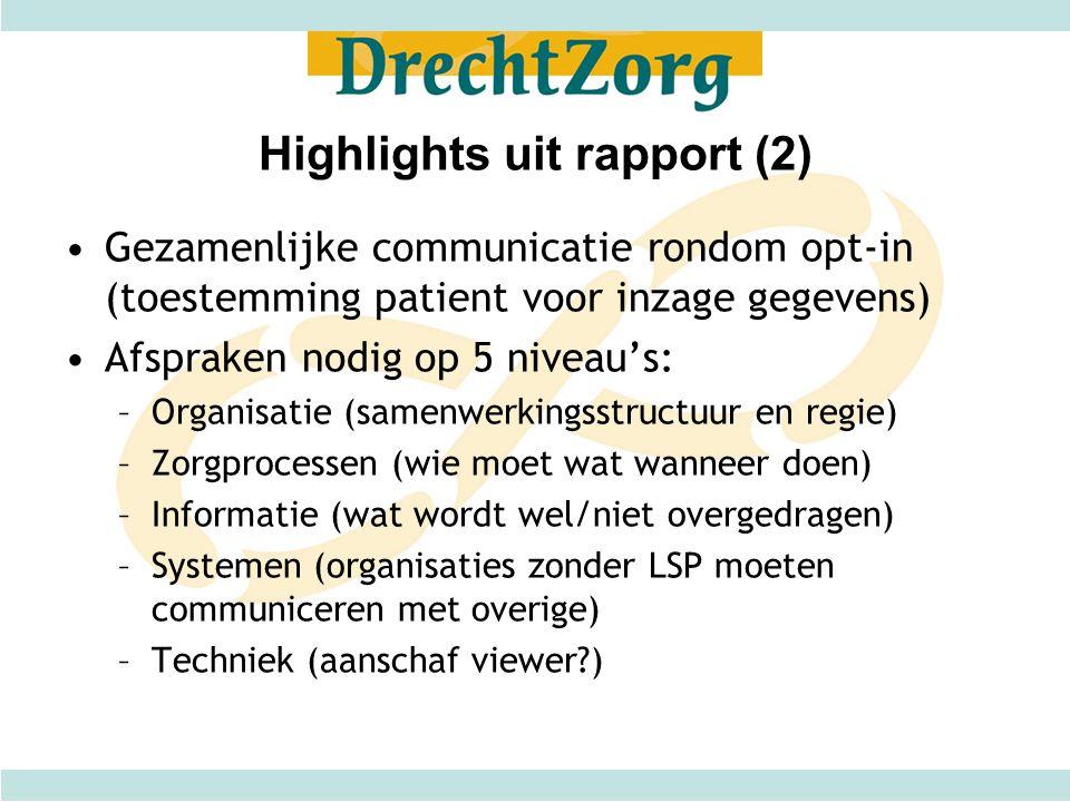 Highlights uit rapport (2) Gezamenlijke communicatie rondom opt-in (toestemming patient voor inzage gegevens) Afspraken nodig op 5 niveau's: –Organisa