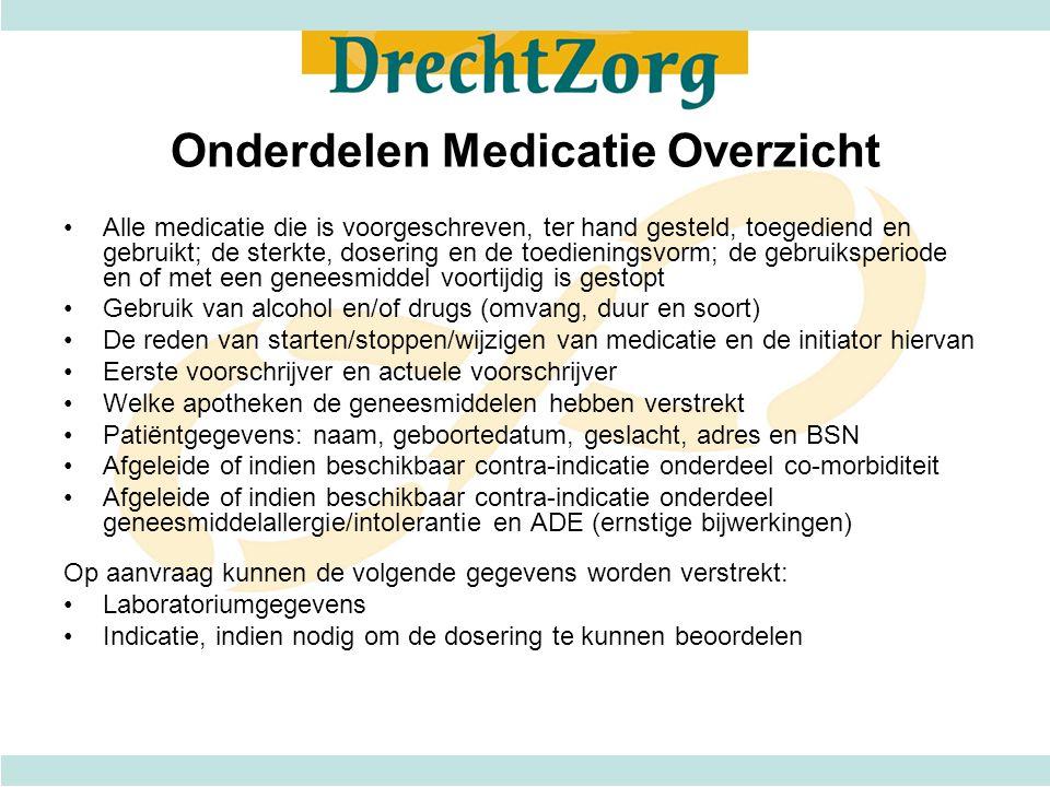 Onderdelen Medicatie Overzicht Alle medicatie die is voorgeschreven, ter hand gesteld, toegediend en gebruikt; de sterkte, dosering en de toedieningsv