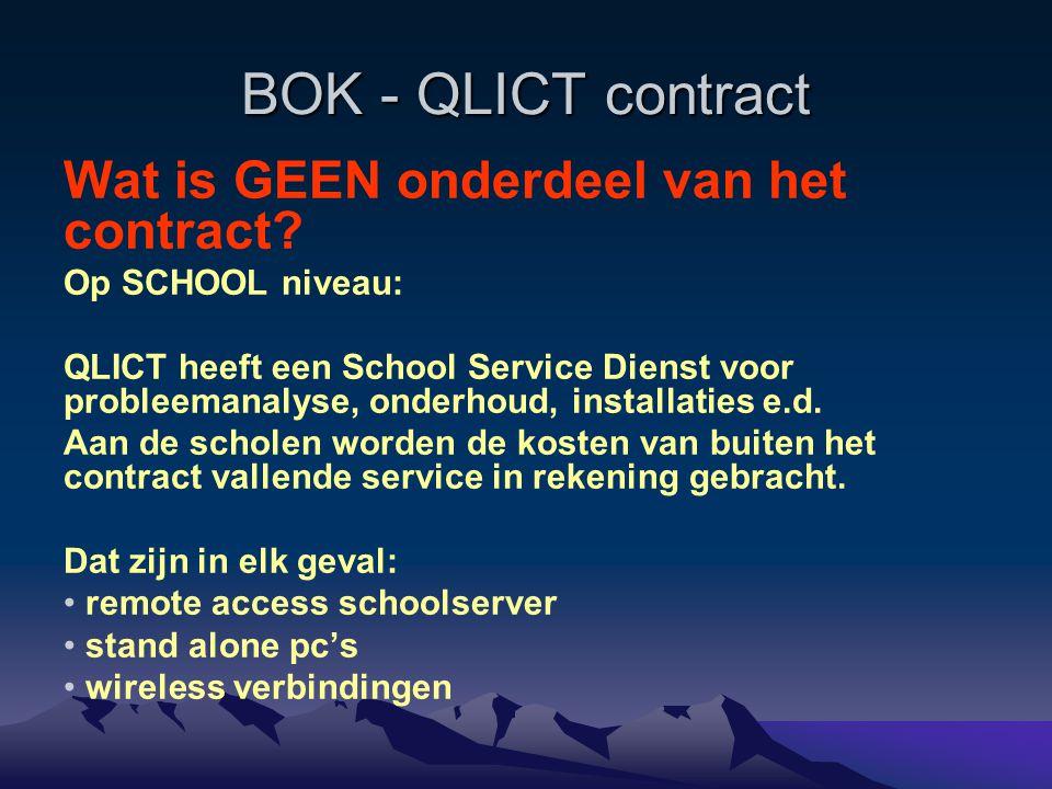 BOK - QLICT contract Wat is GEEN onderdeel van het contract? Op SCHOOL niveau: QLICT heeft een School Service Dienst voor probleemanalyse, onderhoud,